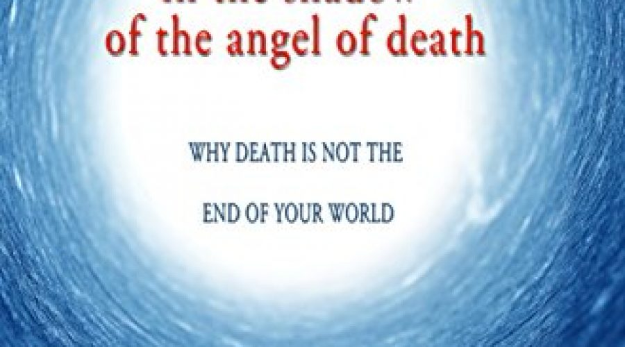Angel of Death: Why death is not the end of your world